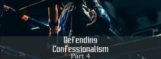 Confessionalism Part 4