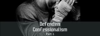 Confessionalism Part 2