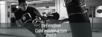 Confessionalism Part 5